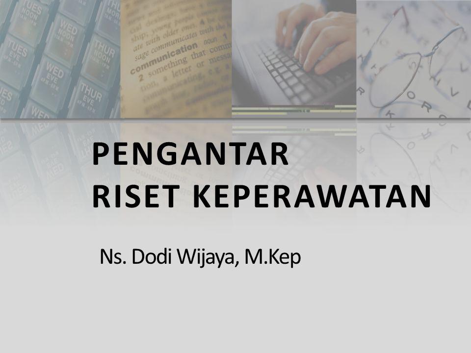 PENGANTAR RISET KEPERAWATAN Ns. Dodi Wijaya, M.Kep