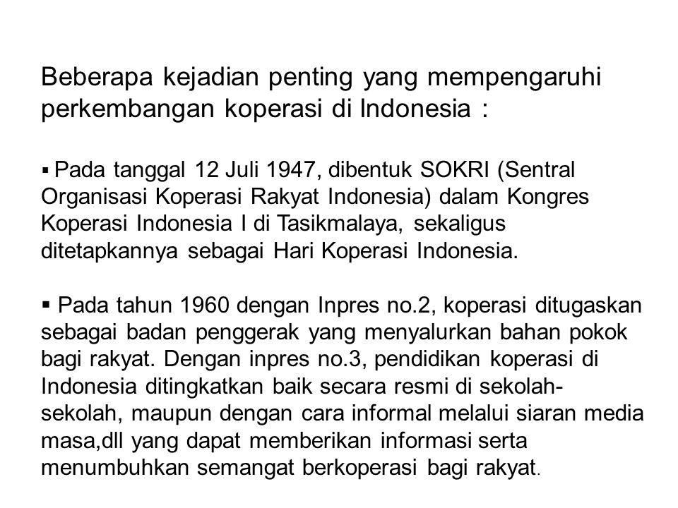 Beberapa kejadian penting yang mempengaruhi perkembangan koperasi di Indonesia :
