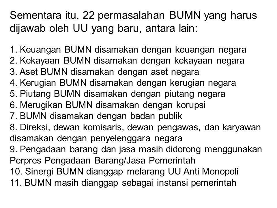 Sementara itu, 22 permasalahan BUMN yang harus dijawab oleh UU yang baru, antara lain: