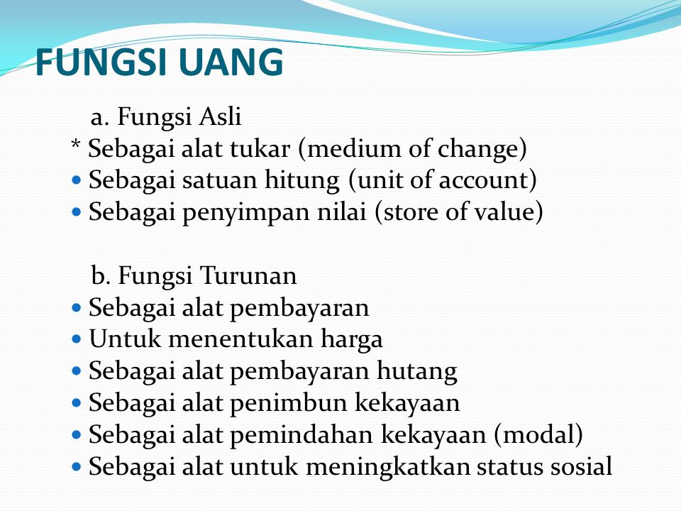 FUNGSI UANG a. Fungsi Asli * Sebagai alat tukar (medium of change)