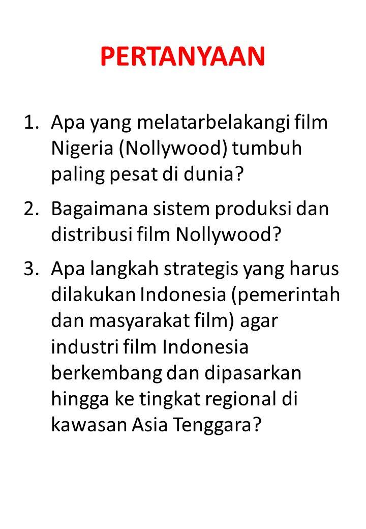 PERTANYAAN Apa yang melatarbelakangi film Nigeria (Nollywood) tumbuh paling pesat di dunia
