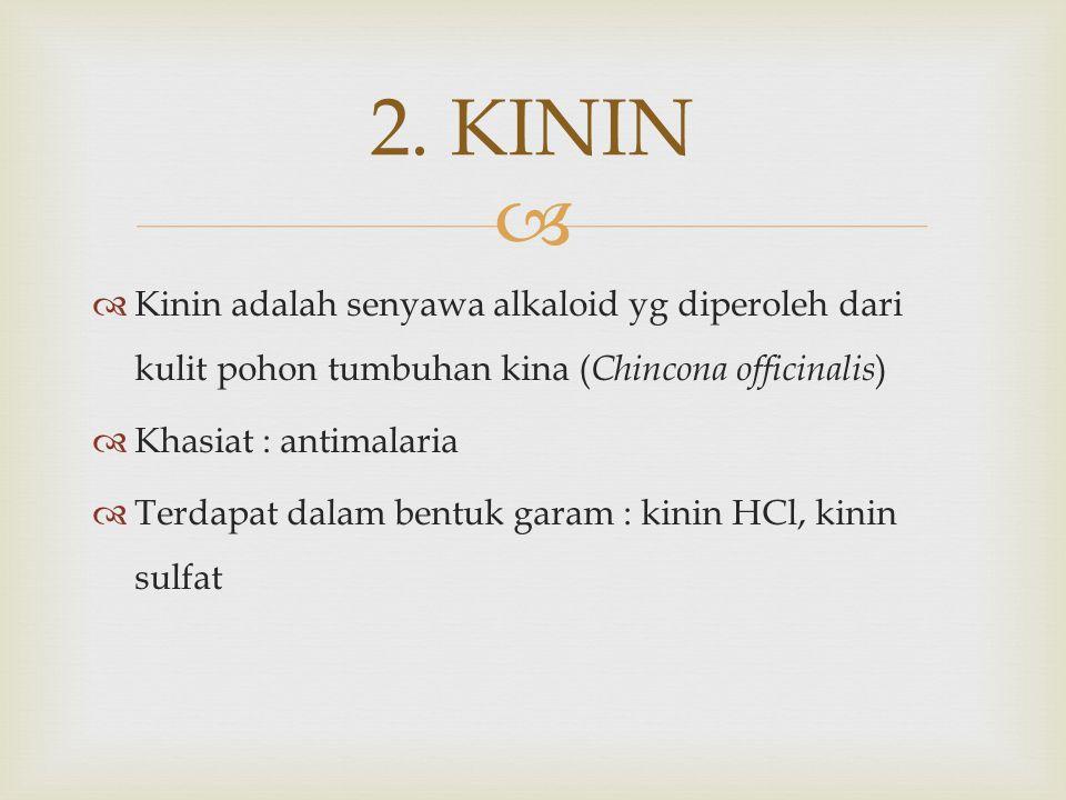 2. KININ Kinin adalah senyawa alkaloid yg diperoleh dari kulit pohon tumbuhan kina (Chincona officinalis)