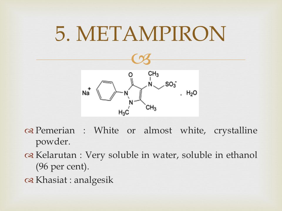 5. METAMPIRON Pemerian : White or almost white, crystalline powder.