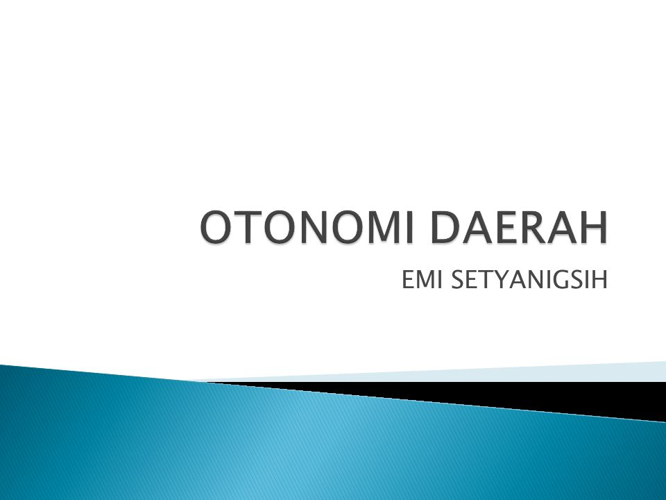 OTONOMI DAERAH EMI SETYANIGSIH