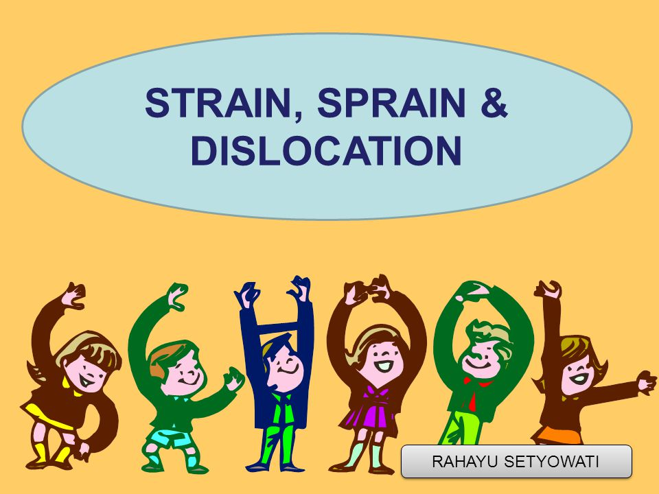 STRAIN, SPRAIN & DISLOCATION