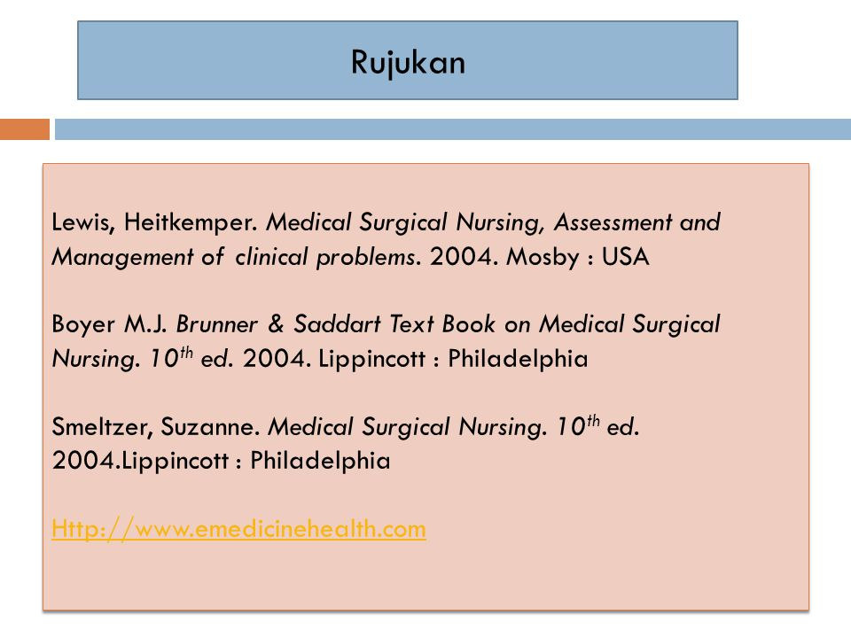 Rujukan Lewis, Heitkemper. Medical Surgical Nursing, Assessment and Management of clinical problems. 2004. Mosby : USA.