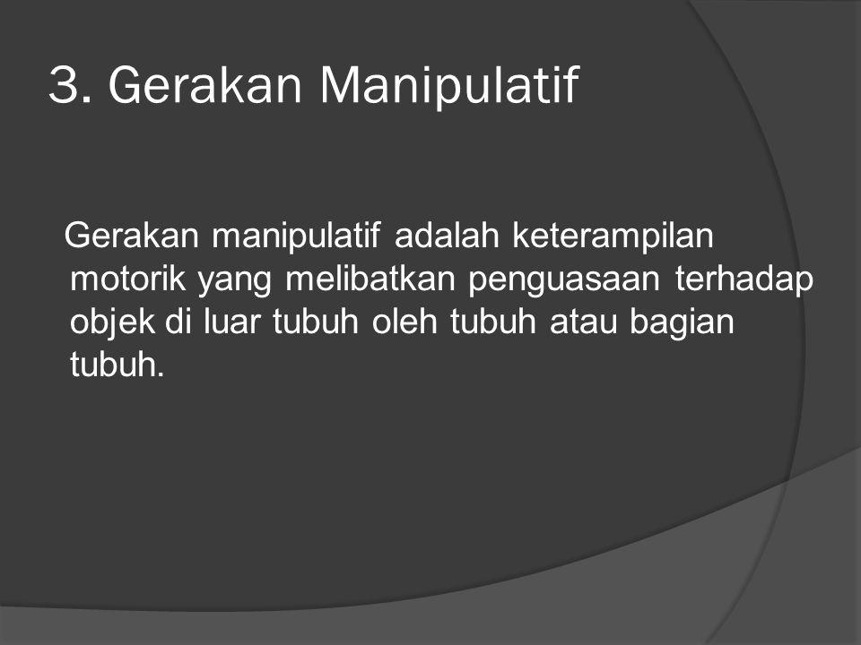 3. Gerakan Manipulatif