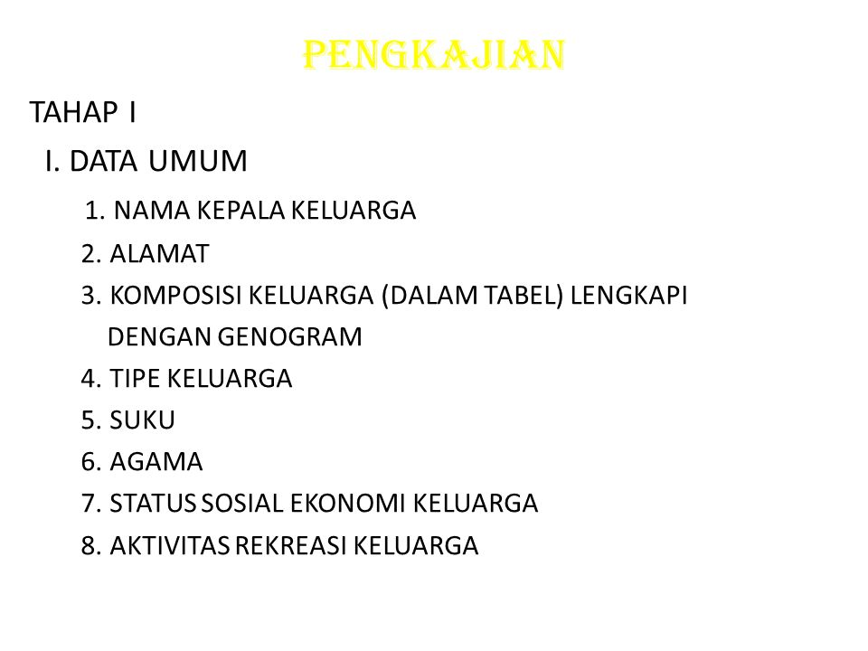 PENGKAJIAN TAHAP I I. DATA UMUM 1. NAMA KEPALA KELUARGA 2. ALAMAT