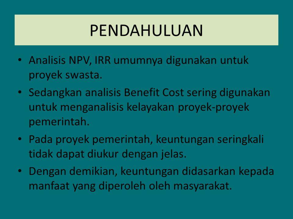 PENDAHULUAN Analisis NPV, IRR umumnya digunakan untuk proyek swasta.
