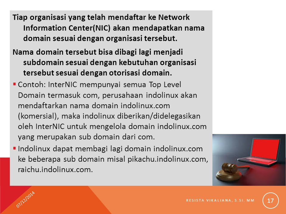 Tiap organisasi yang telah mendaftar ke Network Information Center(NIC) akan mendapatkan nama domain sesuai dengan organisasi tersebut.