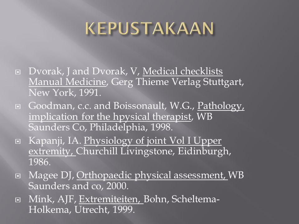 KEPUSTAKAAN Dvorak, J and Dvorak, V, Medical checklists Manual Medicine, Gerg Thieme Verlag Stuttgart, New York, 1991.