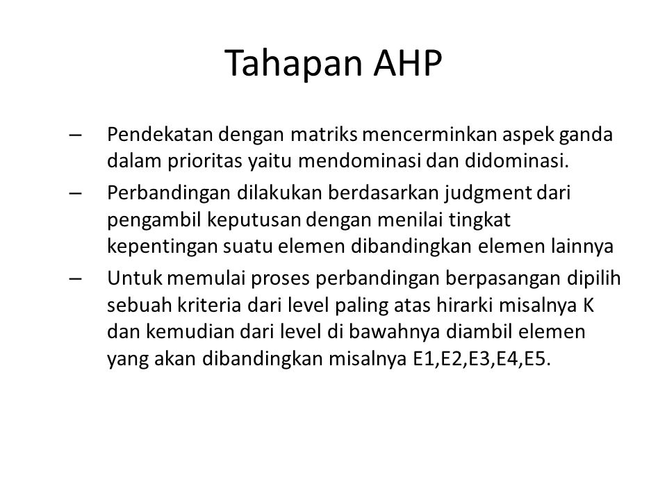 Tahapan AHP Pendekatan dengan matriks mencerminkan aspek ganda dalam prioritas yaitu mendominasi dan didominasi.