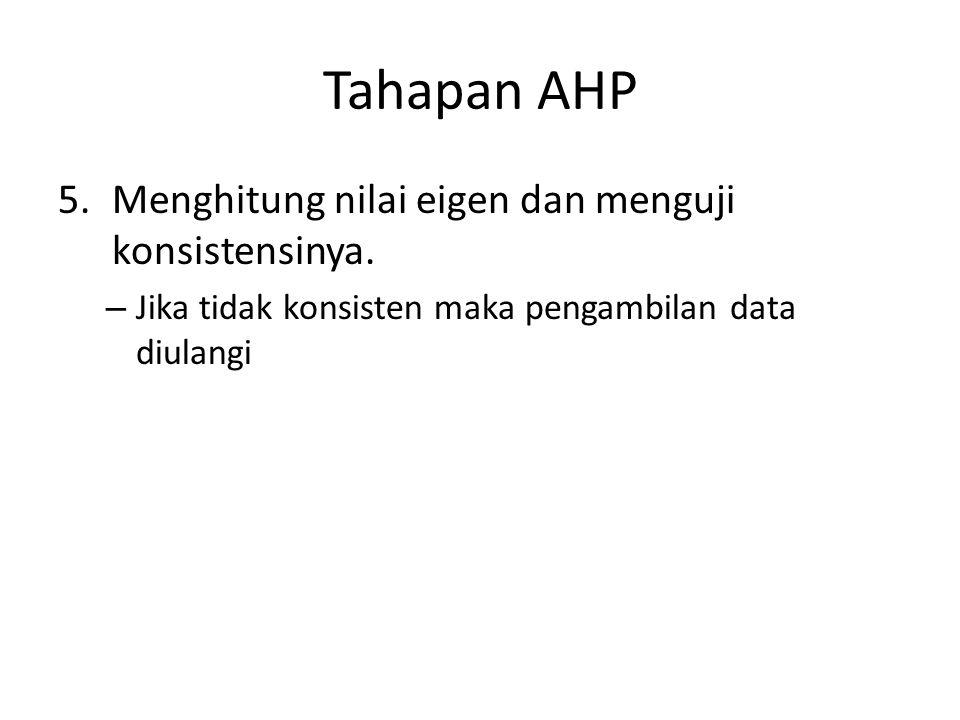 Tahapan AHP Menghitung nilai eigen dan menguji konsistensinya.