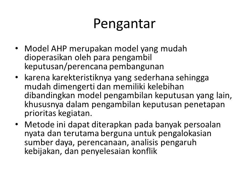 Pengantar Model AHP merupakan model yang mudah dioperasikan oleh para pengambil keputusan/perencana pembangunan.