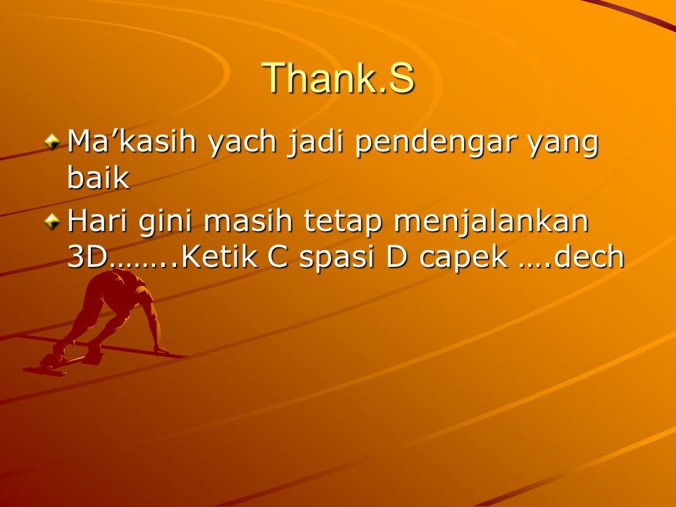 Thank.S Ma'kasih yach jadi pendengar yang baik