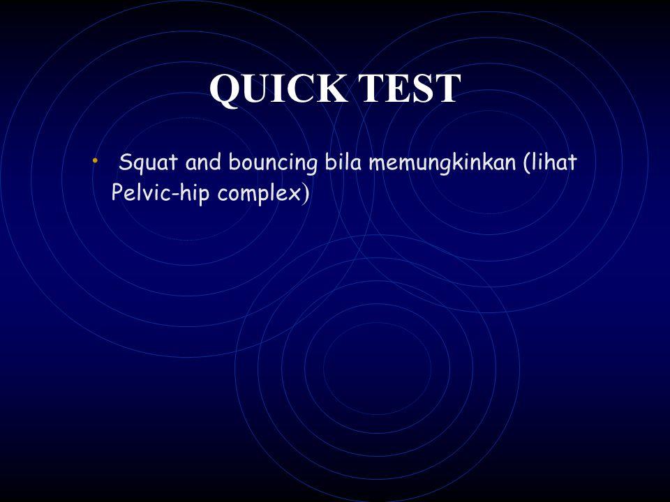 QUICK TEST Squat and bouncing bila memungkinkan (lihat Pelvic-hip complex)