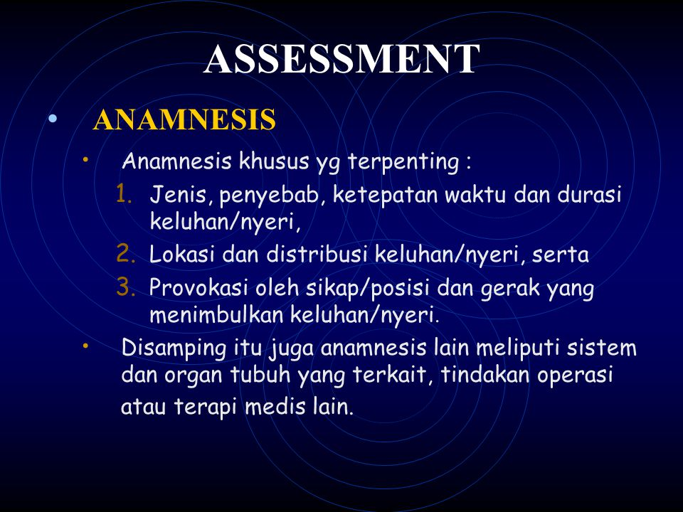 ASSESSMENT ANAMNESIS Anamnesis khusus yg terpenting :