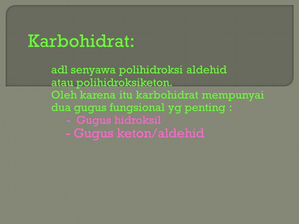 Karbohidrat: - Gugus keton/aldehid adl senyawa polihidroksi aldehid
