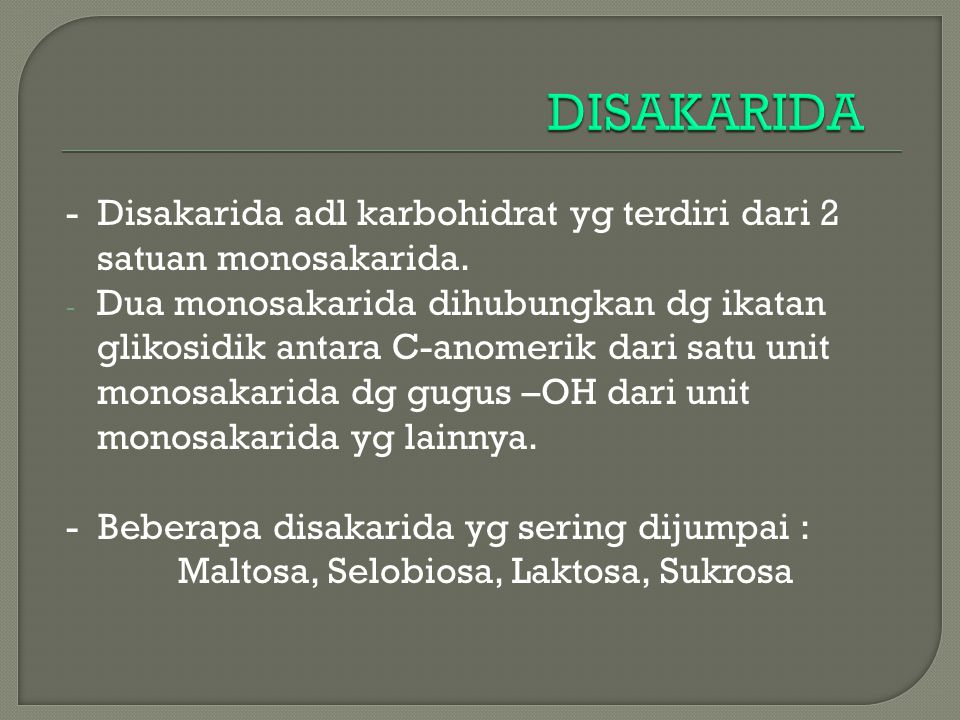 DISAKARIDA - Disakarida adl karbohidrat yg terdiri dari 2 satuan monosakarida.