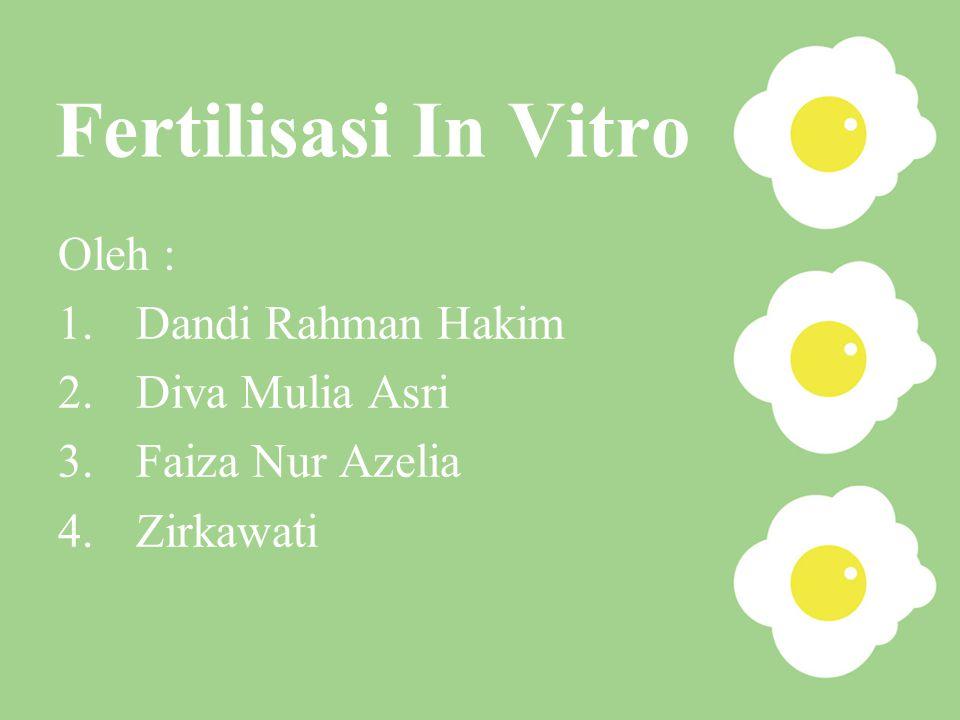 Fertilisasi In Vitro Oleh : Dandi Rahman Hakim Diva Mulia Asri