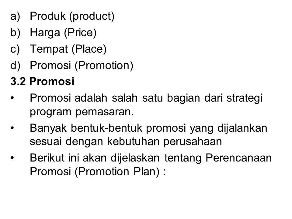 Produk (product) Harga (Price) Tempat (Place) Promosi (Promotion) 3.2 Promosi. Promosi adalah salah satu bagian dari strategi program pemasaran.