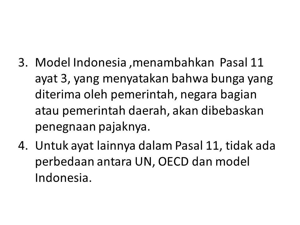 Model Indonesia ,menambahkan Pasal 11 ayat 3, yang menyatakan bahwa bunga yang diterima oleh pemerintah, negara bagian atau pemerintah daerah, akan dibebaskan penegnaan pajaknya.