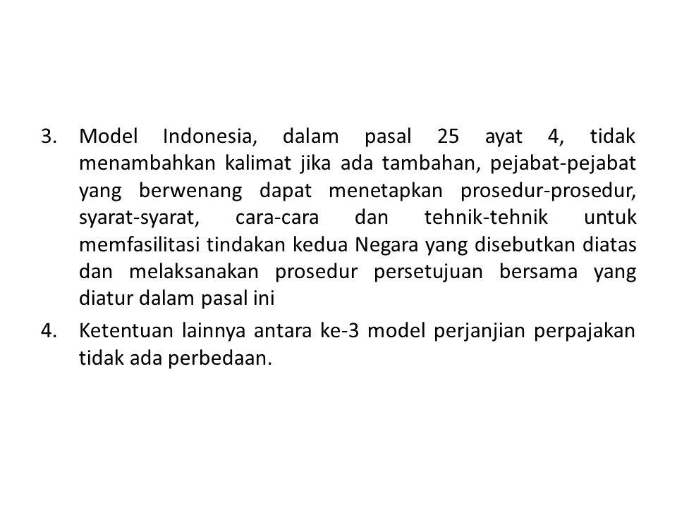 Model Indonesia, dalam pasal 25 ayat 4, tidak menambahkan kalimat jika ada tambahan, pejabat-pejabat yang berwenang dapat menetapkan prosedur-prosedur, syarat-syarat, cara-cara dan tehnik-tehnik untuk memfasilitasi tindakan kedua Negara yang disebutkan diatas dan melaksanakan prosedur persetujuan bersama yang diatur dalam pasal ini