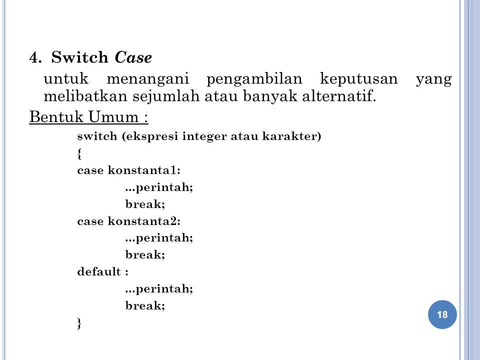 4. Switch Case untuk menangani pengambilan keputusan yang melibatkan sejumlah atau banyak alternatif.