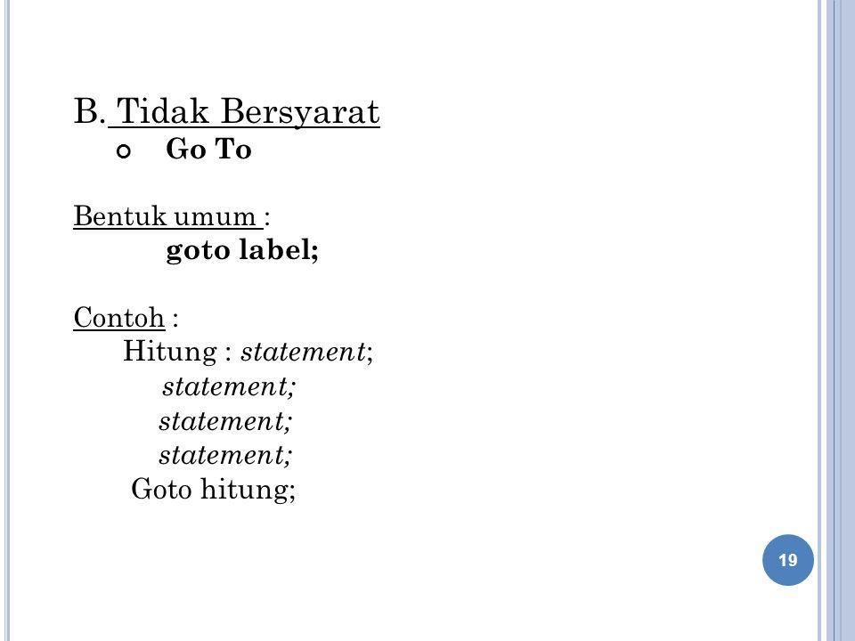 B. Tidak Bersyarat Go To Hitung : statement; statement; Goto hitung;