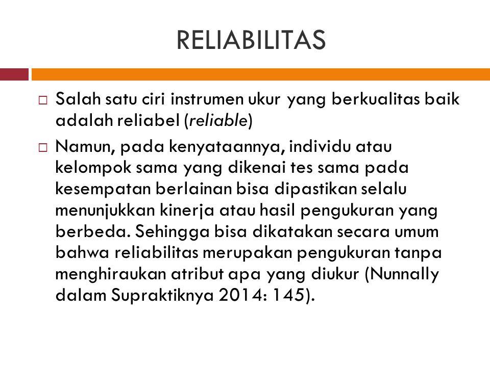 RELIABILITAS Salah satu ciri instrumen ukur yang berkualitas baik adalah reliabel (reliable)