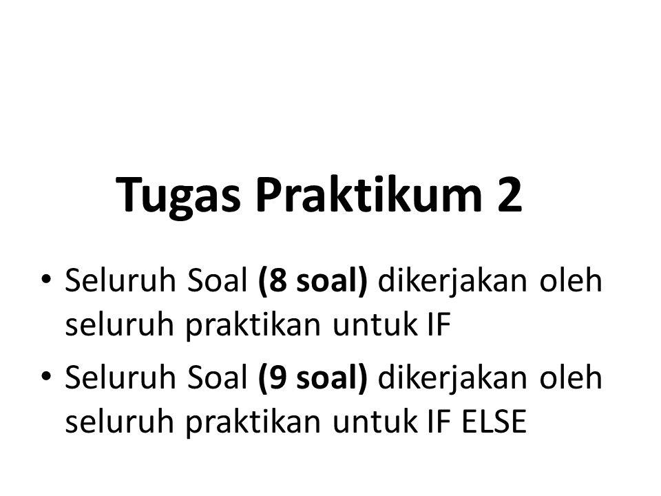 Tugas Praktikum 2 Seluruh Soal (8 soal) dikerjakan oleh seluruh praktikan untuk IF.