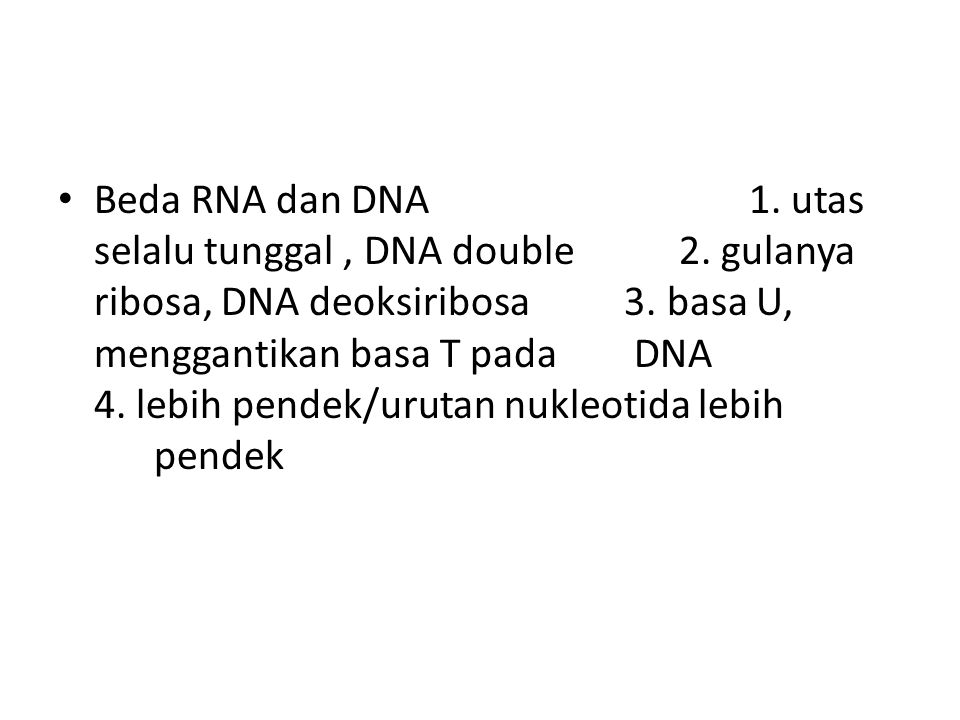 Beda RNA dan DNA 1. utas selalu tunggal , DNA double 2