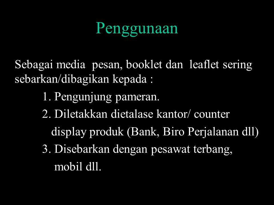 Penggunaan Sebagai media pesan, booklet dan leaflet sering sebarkan/dibagikan kepada : 1. Pengunjung pameran.