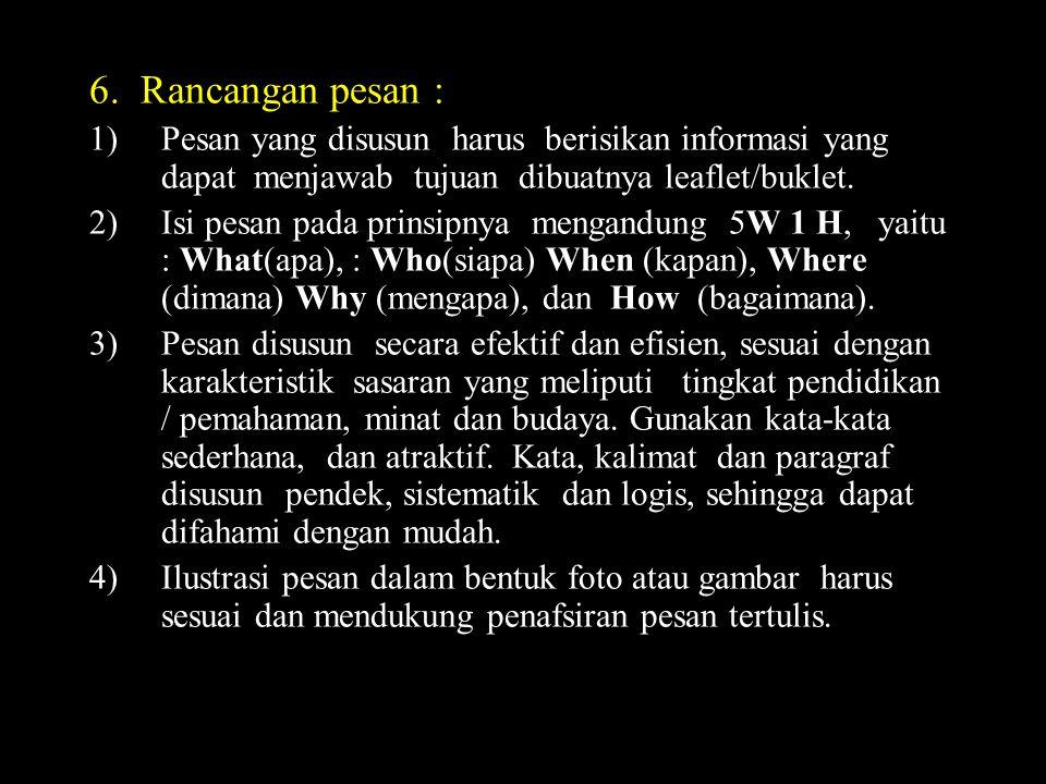 6. Rancangan pesan : Pesan yang disusun harus berisikan informasi yang dapat menjawab tujuan dibuatnya leaflet/buklet.