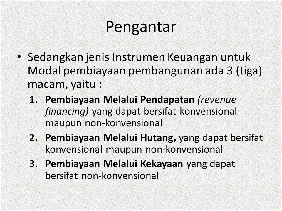 Pengantar Sedangkan jenis Instrumen Keuangan untuk Modal pembiayaan pembangunan ada 3 (tiga) macam, yaitu :