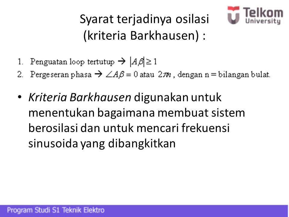Syarat terjadinya osilasi (kriteria Barkhausen) :