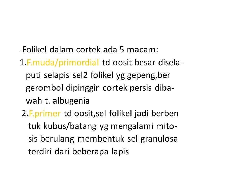 -Folikel dalam cortek ada 5 macam: 1. F
