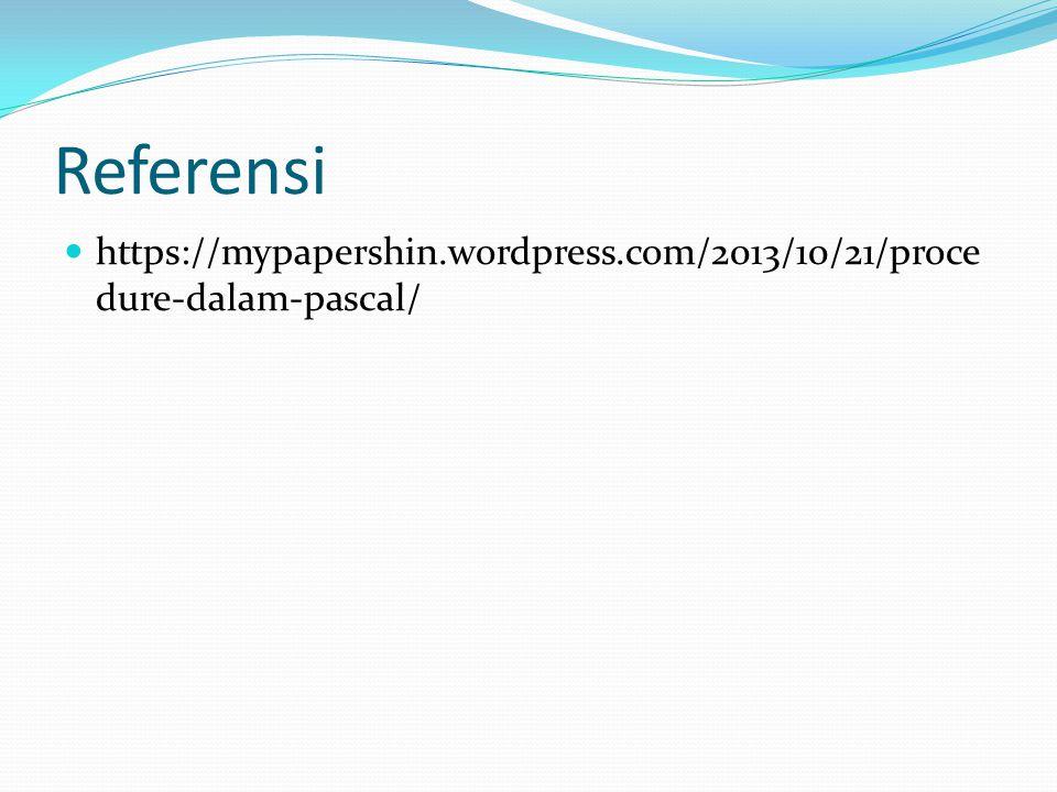 Referensi https://mypapershin.wordpress.com/2013/10/21/procedure-dalam-pascal/