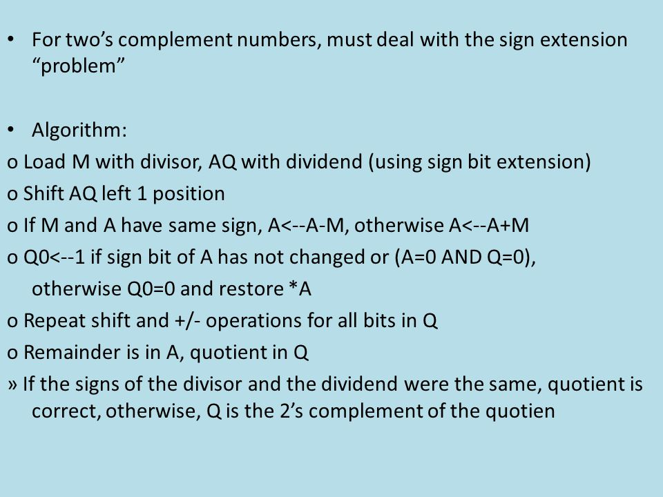 For two's complement numbers, must deal with the sign extension problem