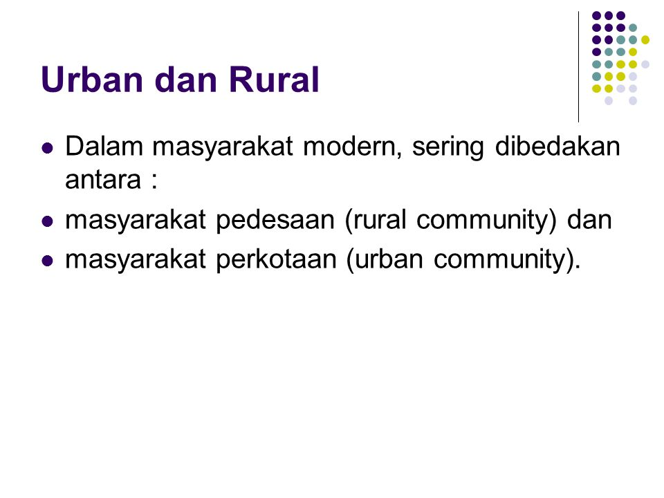 Urban dan Rural Dalam masyarakat modern, sering dibedakan antara :