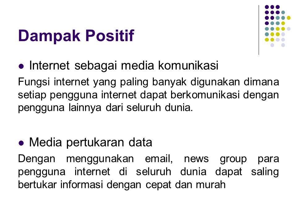 Dampak Positif Internet sebagai media komunikasi Media pertukaran data