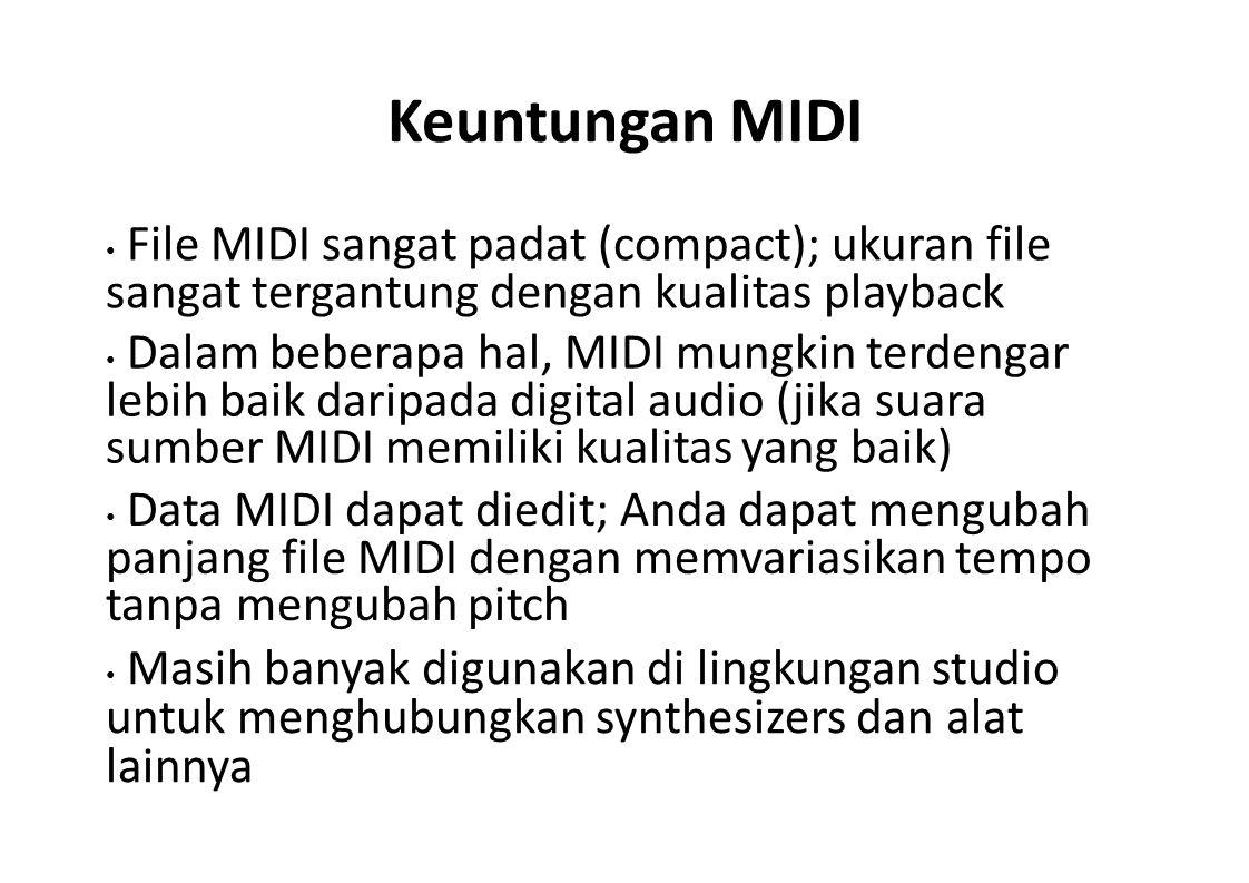 Keuntungan MIDI • File MIDI sangat padat (compact); ukuran file sangat tergantung dengan kualitas playback.