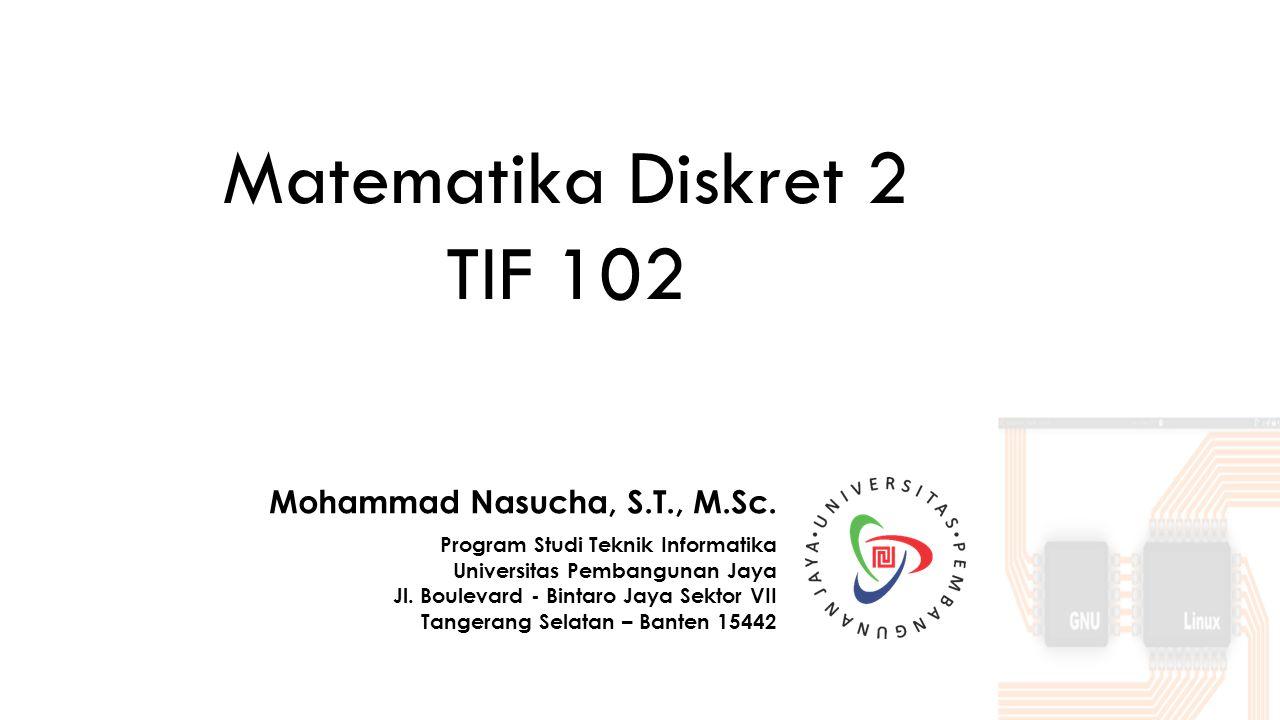 Matematika Diskret 2 TIF 102 Mohammad Nasucha, S.T., M.Sc.