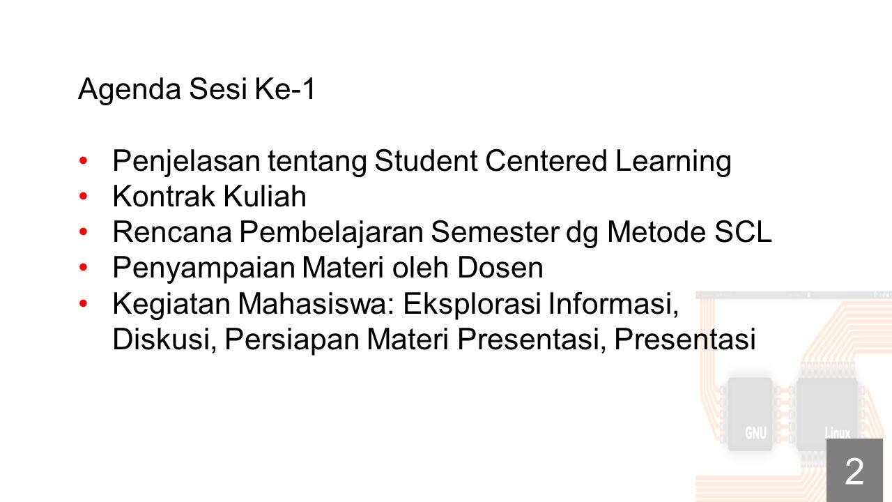 Agenda Sesi Ke-1 Penjelasan tentang Student Centered Learning. Kontrak Kuliah. Rencana Pembelajaran Semester dg Metode SCL.