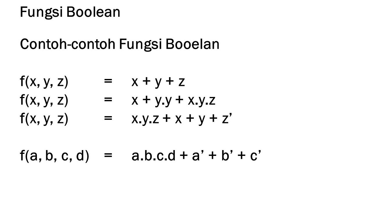 Fungsi Boolean Contoh-contoh Fungsi Booelan. f(x, y, z) = x + y + z. f(x, y, z) = x + y.y + x.y.z.