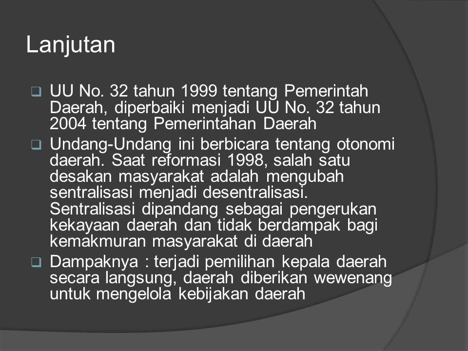 Lanjutan UU No. 32 tahun 1999 tentang Pemerintah Daerah, diperbaiki menjadi UU No. 32 tahun 2004 tentang Pemerintahan Daerah.