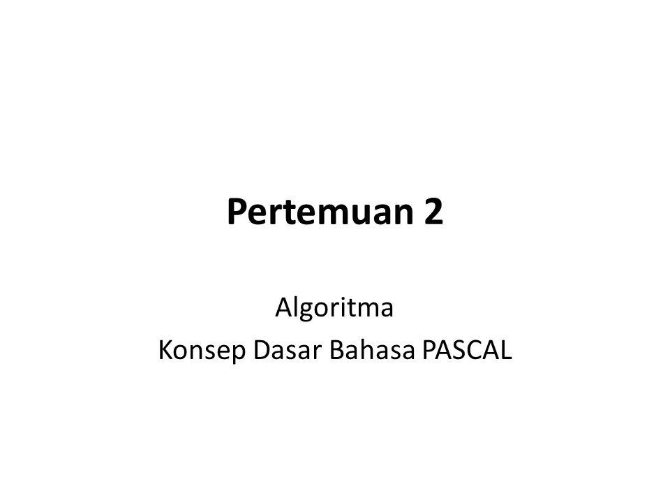 Algoritma Konsep Dasar Bahasa PASCAL
