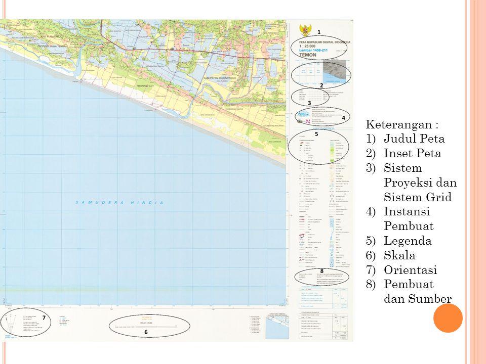 Keterangan : Judul Peta. Inset Peta. Sistem Proyeksi dan Sistem Grid. Instansi Pembuat. Legenda.