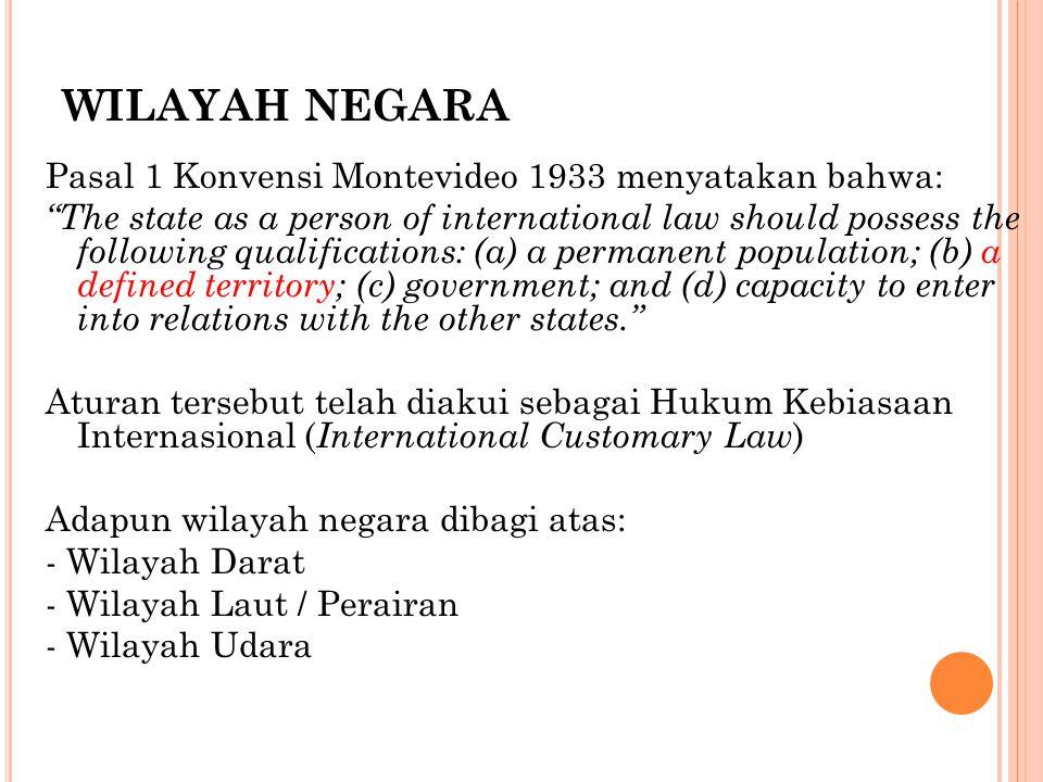WILAYAH NEGARA Pasal 1 Konvensi Montevideo 1933 menyatakan bahwa: