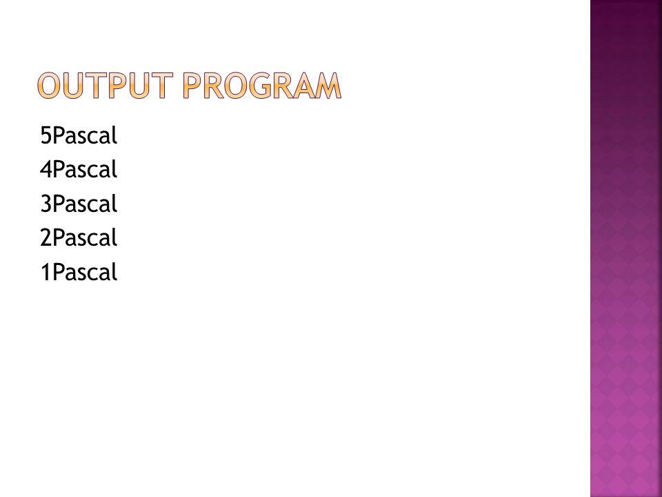 Output Program 5Pascal 4Pascal 3Pascal 2Pascal 1Pascal